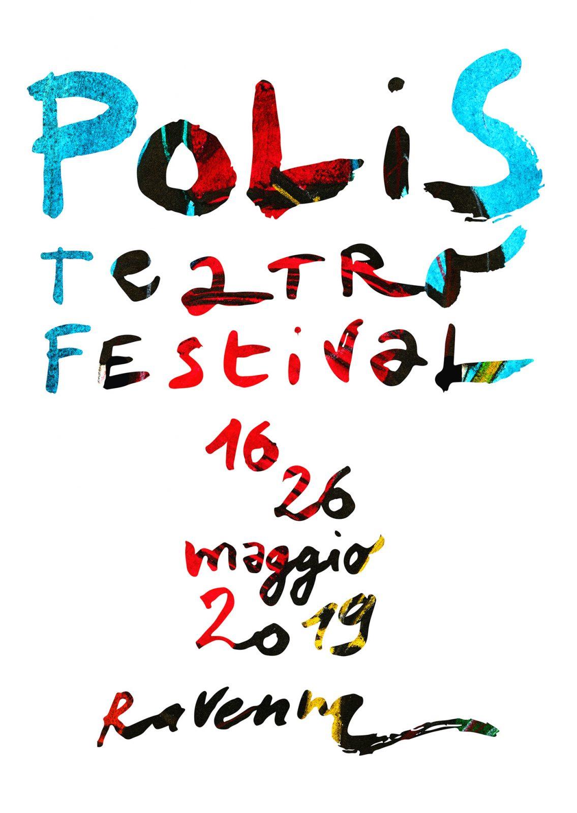 POLIS Teatro Festival . 16 - 26 maggio 2019 . Teatro Alighieri . Teatro Rasi . Biblioteca Classense . RAVENNA